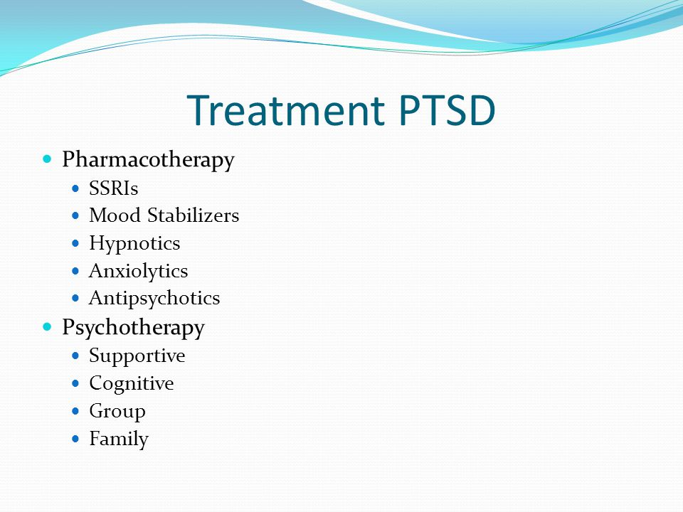 Treatment PTSD Pharmacotherapy SSRIs Mood Stabilizers Hypnotics Anxiolytics Antipsychotics Psychotherapy Supportive Cognitive Group Family