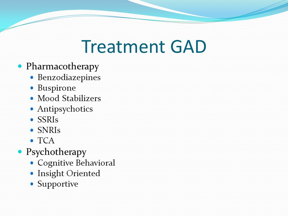 Treatment GAD Pharmacotherapy Benzodiazepines Buspirone Mood Stabilizers Antipsychotics SSRIs SNRIs TCA Psychotherapy Cognitive Behavioral Insight Ori