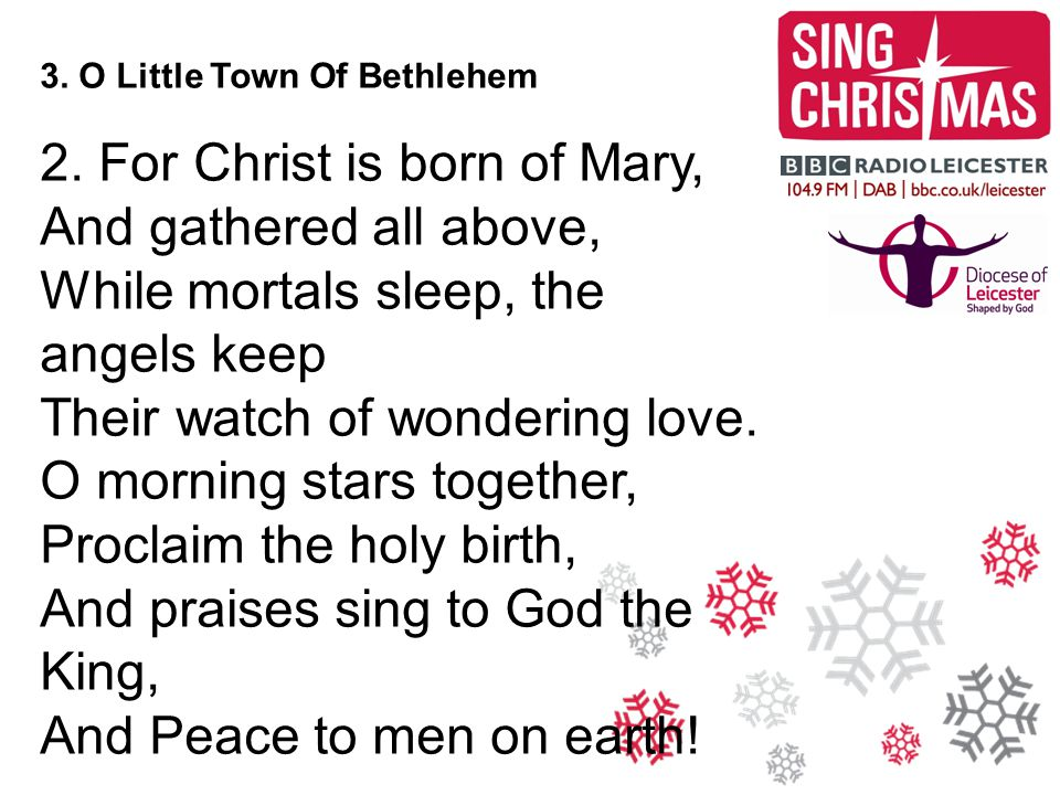 3.O Little Town Of Bethlehem 3. How silently, how silently The wondrous gift is given.