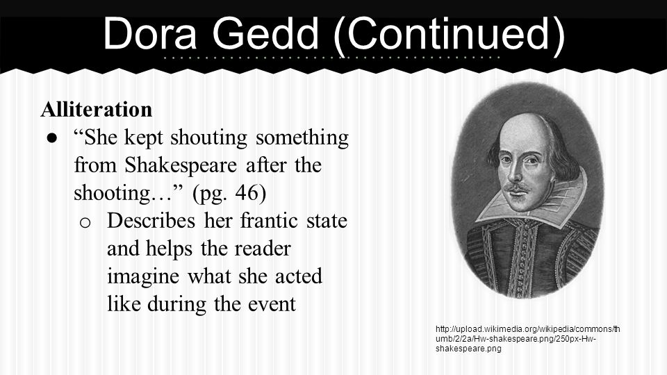 Alliteration ● She kept shouting something from Shakespeare after the shooting… (pg.