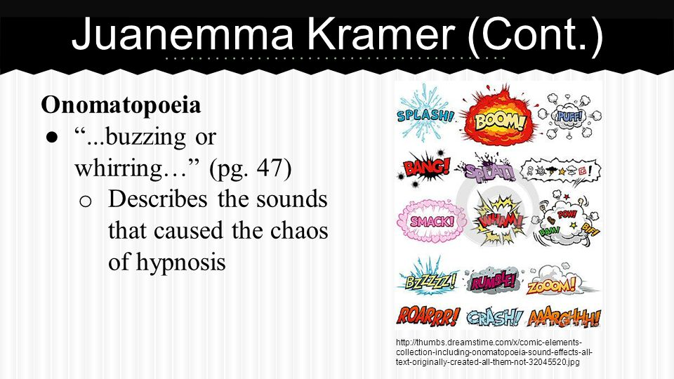 """Onomatopoeia ● """"...buzzing or whirring…"""" (pg. 47) o Describes the sounds that caused the chaos of hypnosis Juanemma Kramer (Cont.) http://thumbs.dream"""