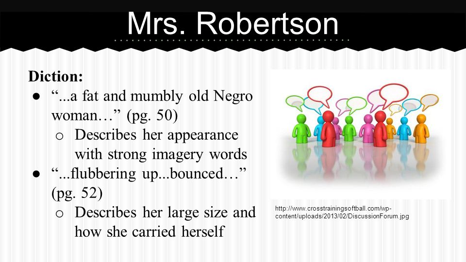 Diction: ● ...a fat and mumbly old Negro woman… (pg.