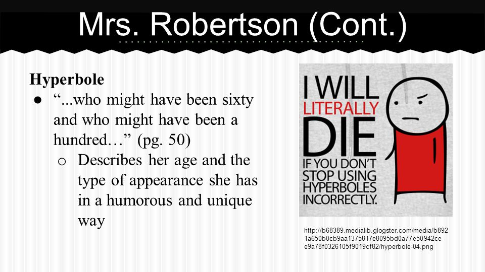 Hyperbole ● ...who might have been sixty and who might have been a hundred… (pg.