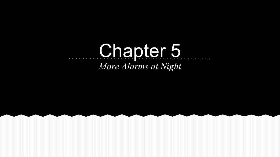 More Alarms at Night Chapter 5