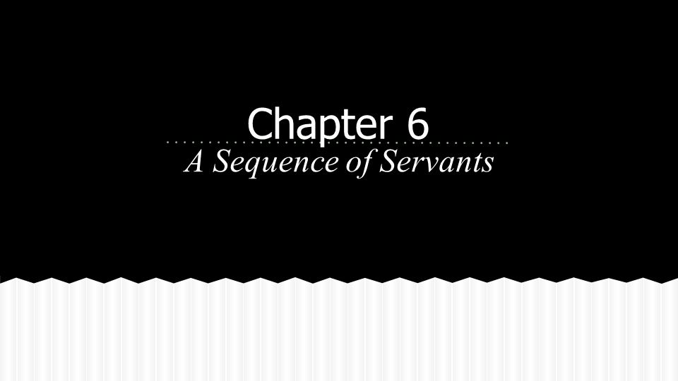 Chapter 6 A Sequence of Servants