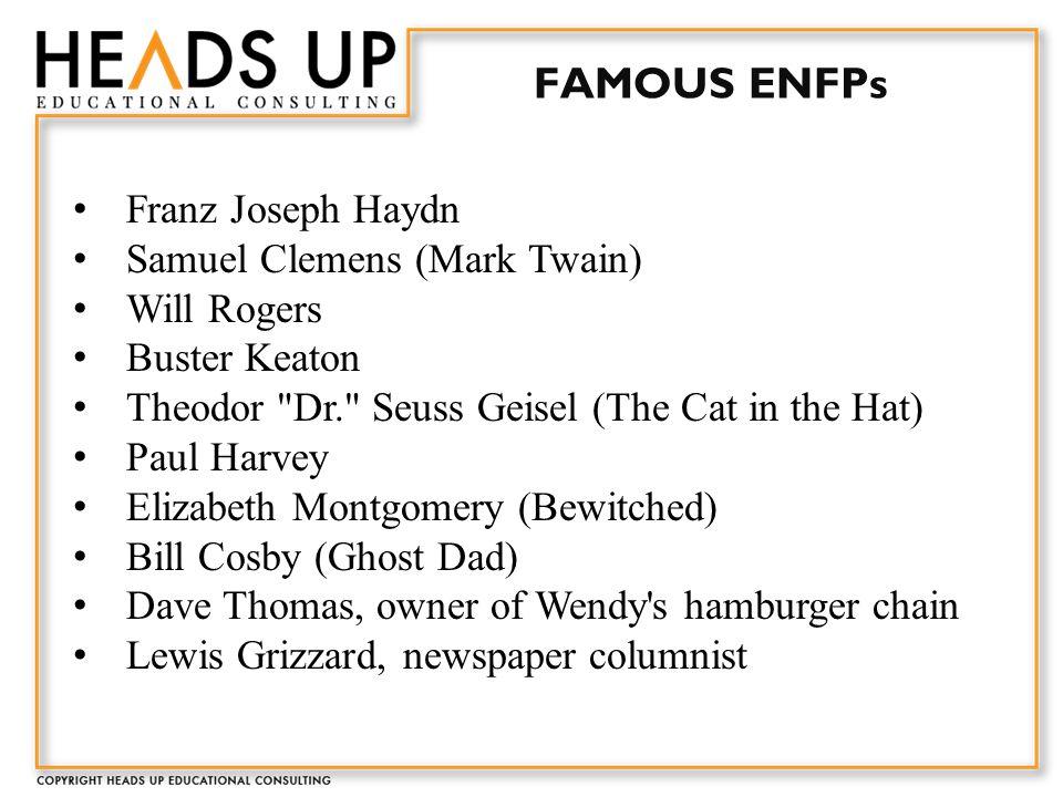 FAMOUS ENFPs Franz Joseph Haydn Samuel Clemens (Mark Twain) Will Rogers Buster Keaton Theodor