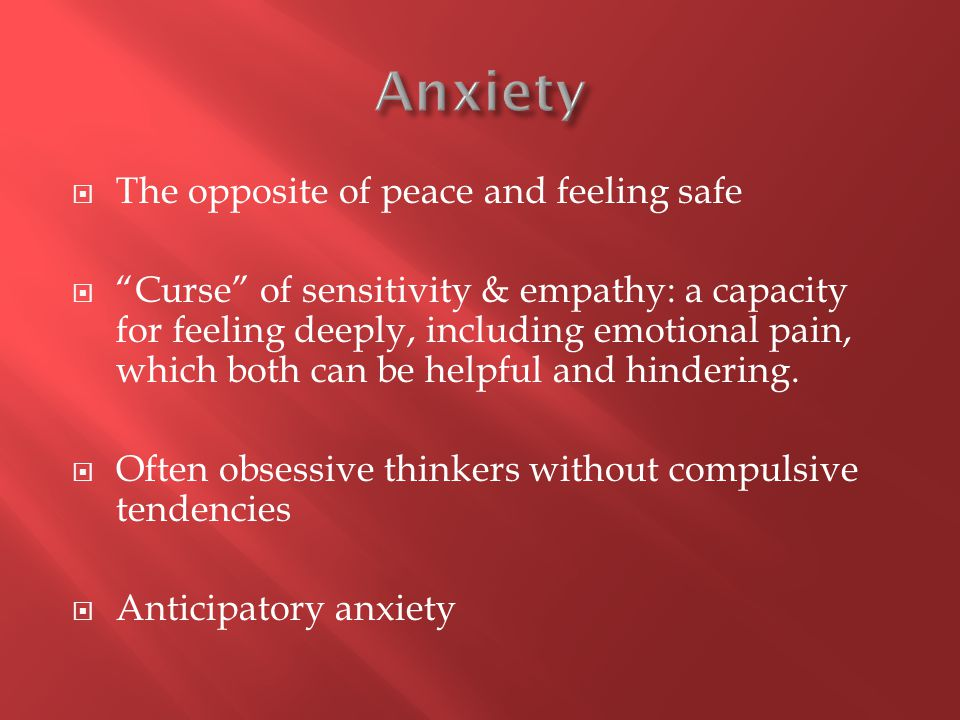 " The opposite of peace and feeling safe  ""Curse"" of sensitivity & empathy: a capacity for feeling deeply, including emotional pain, which both can b"