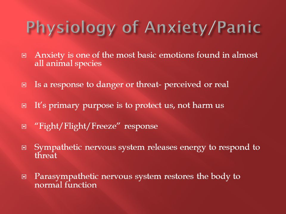  Anxiety is one of the most basic emotions found in almost all animal species  Is a response to danger or threat- perceived or real  It's primary p