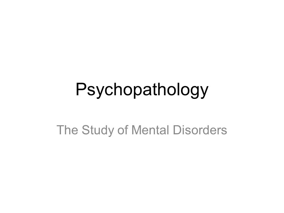 Psychopathology The Study of Mental Disorders