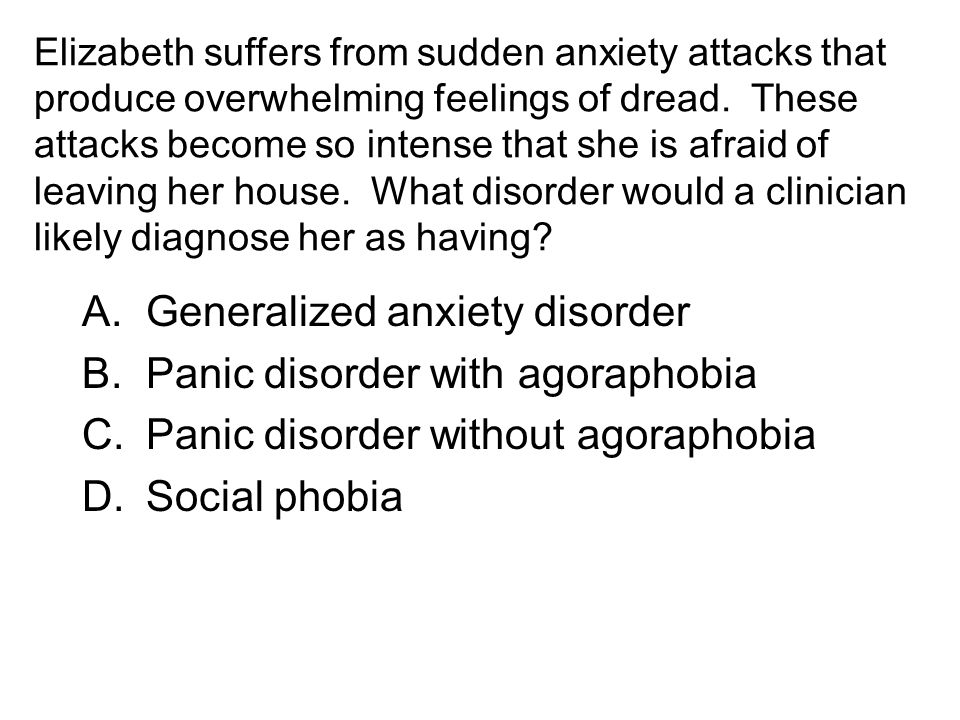 Elizabeth suffers from sudden anxiety attacks that produce overwhelming feelings of dread.
