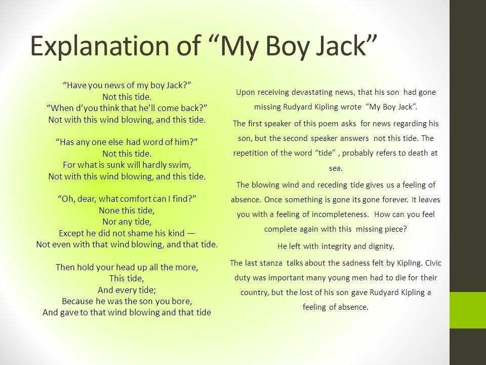 Explanation of My Boy Jack Upon receiving devastating news, that his son had gone missing Rudyard Kipling wrote My Boy Jack .