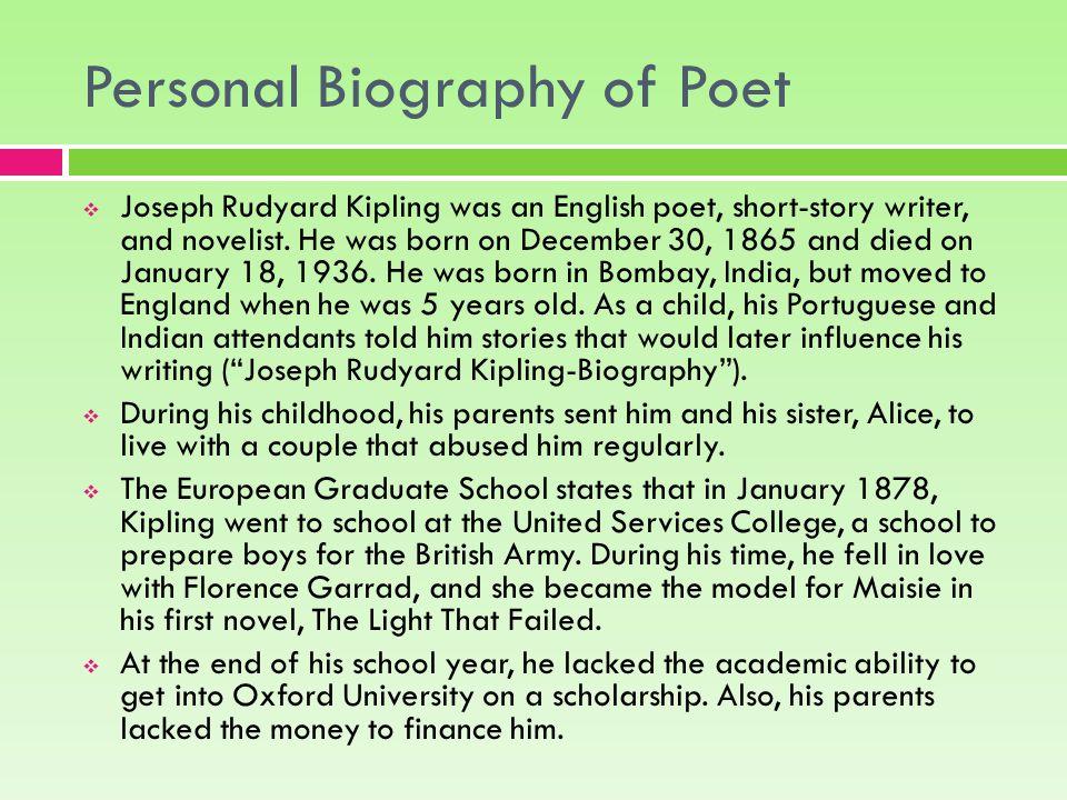 Personal Biography of Poet  Joseph Rudyard Kipling was an English poet, short-story writer, and novelist.