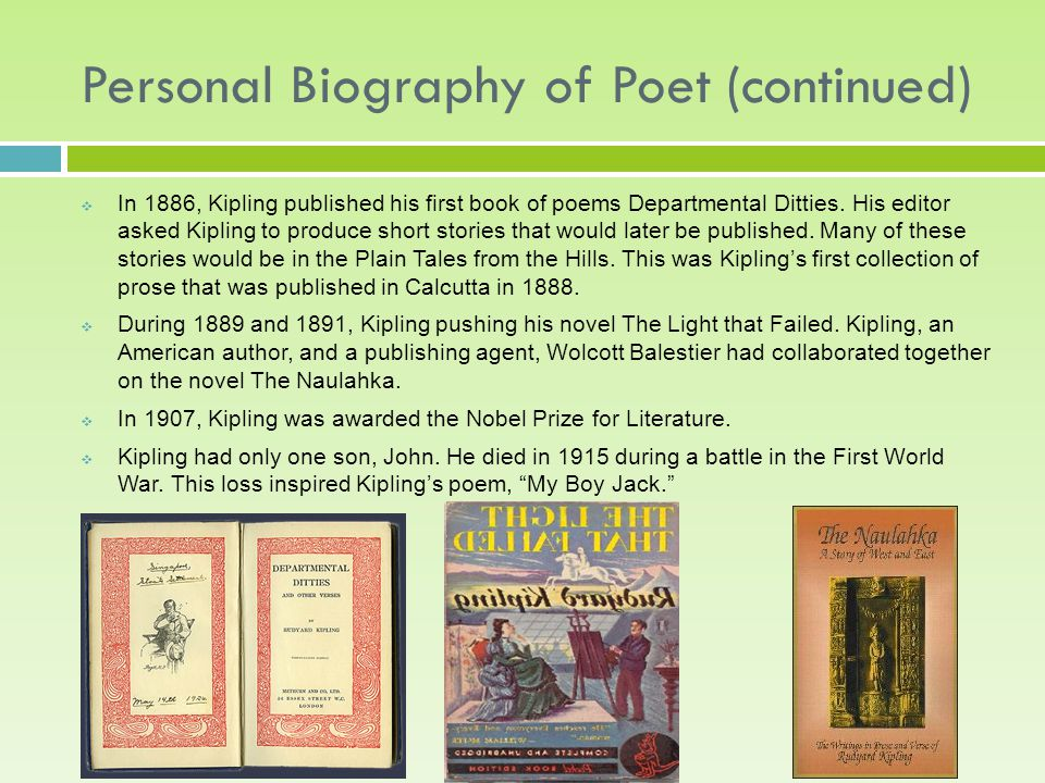 Personal Biography of Poet (continued) IIn 1886, Kipling published his first book of poems Departmental Ditties.
