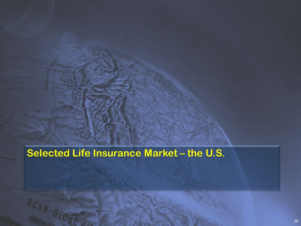 Selected Life Insurance Market – the U.S. 25