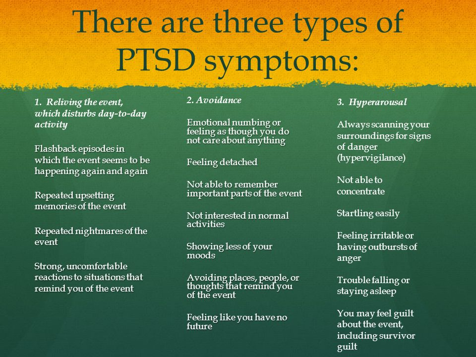 There are three types of PTSD symptoms: 1.