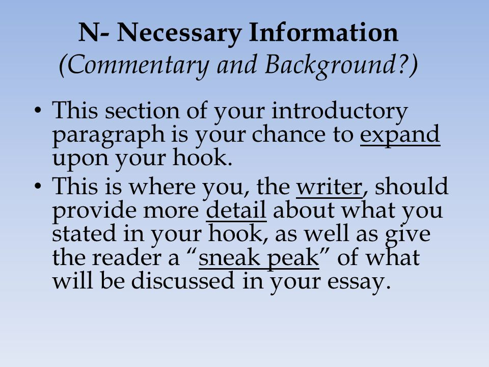 N- Necessary Information (Commentary and Background?) This section of your introductory paragraph is your chance to expand upon your hook.