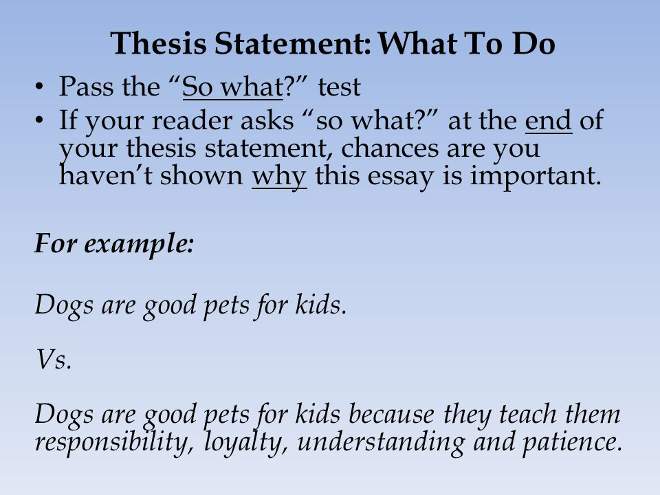 Thesis Statement: What To Do Pass the So what? test If your reader asks so what? at the end of your thesis statement, chances are you haven't shown why this essay is important.