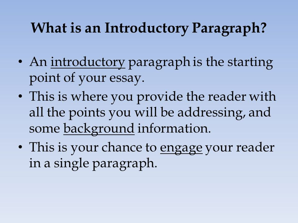 Parts of an Introductory Paragraph An introductory paragraph has three main parts that must be included.
