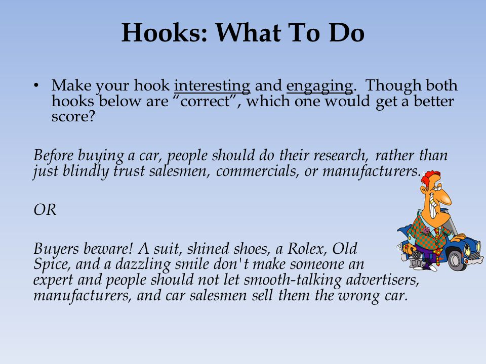 Hooks: What To Do Make your hook interesting and engaging.
