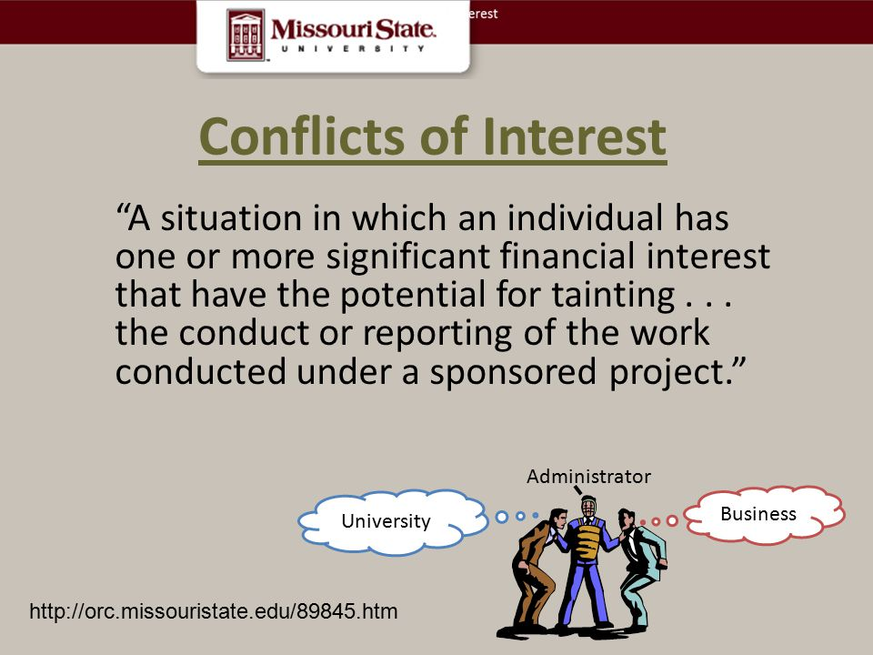 Conflicts of Interest A situation in which an individual has one or more significant financial interest that have the potential for tainting...