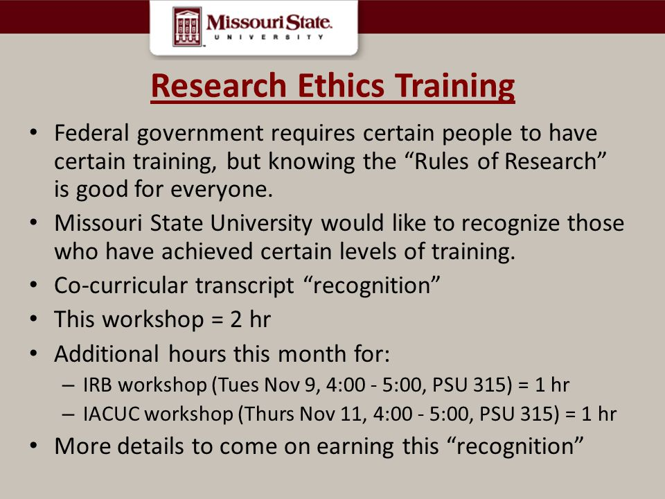Research Ethics Training Federal government requires certain people to have certain training, but knowing the Rules of Research is good for everyone.