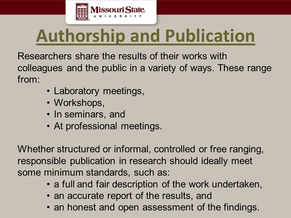 Authorship and Publication Researchers share the results of their works with colleagues and the public in a variety of ways.