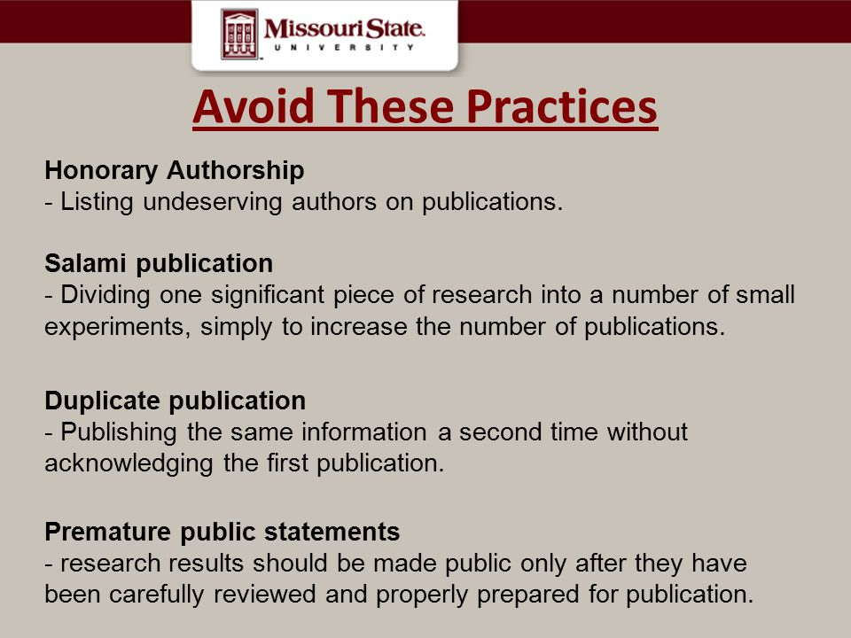 Avoid These Practices Honorary Authorship - Listing undeserving authors on publications.