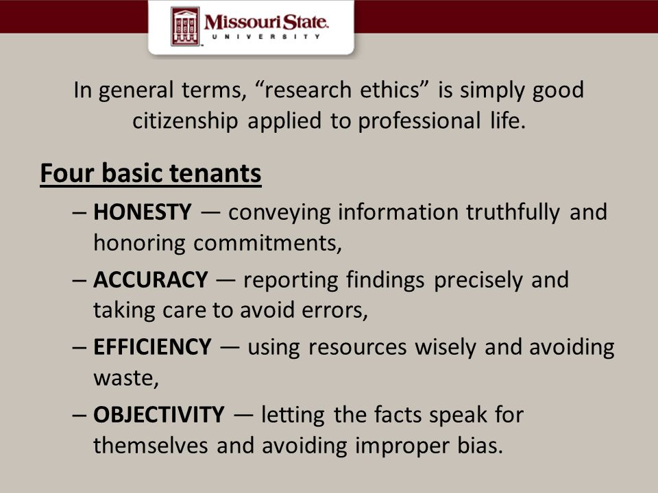 In general terms, research ethics is simply good citizenship applied to professional life.