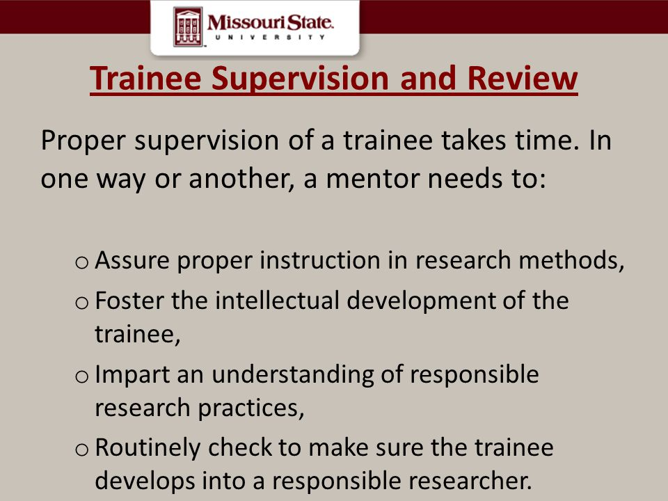 Trainee Supervision and Review Proper supervision of a trainee takes time.