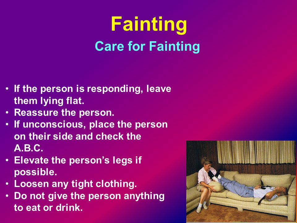 Fainting Care for Fainting If the person is responding, leave them lying flat.