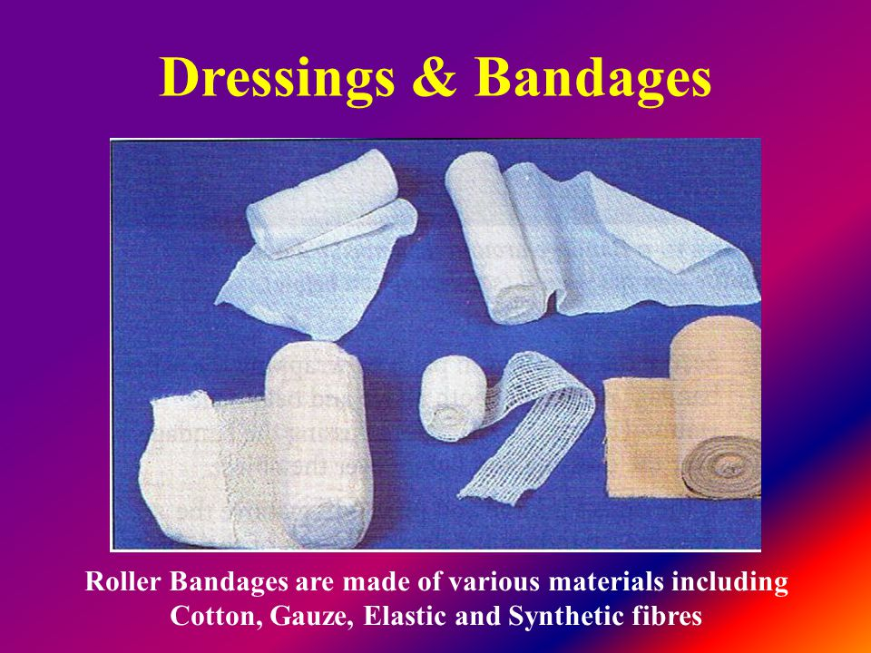 Dressings & Bandages Roller Bandages are made of various materials including Cotton, Gauze, Elastic and Synthetic fibres
