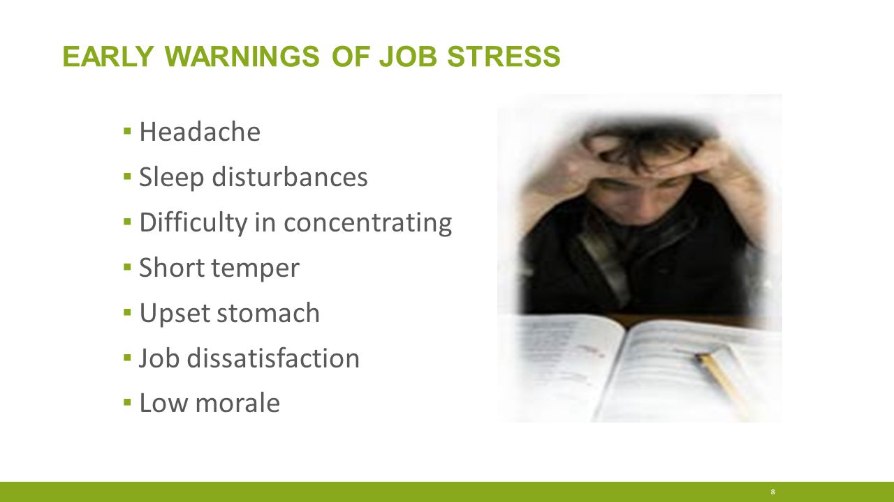 EARLY WARNINGS OF JOB STRESS 8 ▪ Headache ▪ Sleep disturbances ▪ Difficulty in concentrating ▪ Short temper ▪ Upset stomach ▪ Job dissatisfaction ▪ Lo