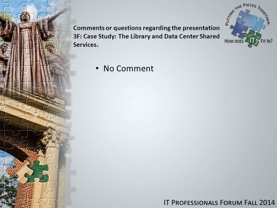 Comments or questions regarding the presentation 3F: Case Study: The Library and Data Center Shared Services.