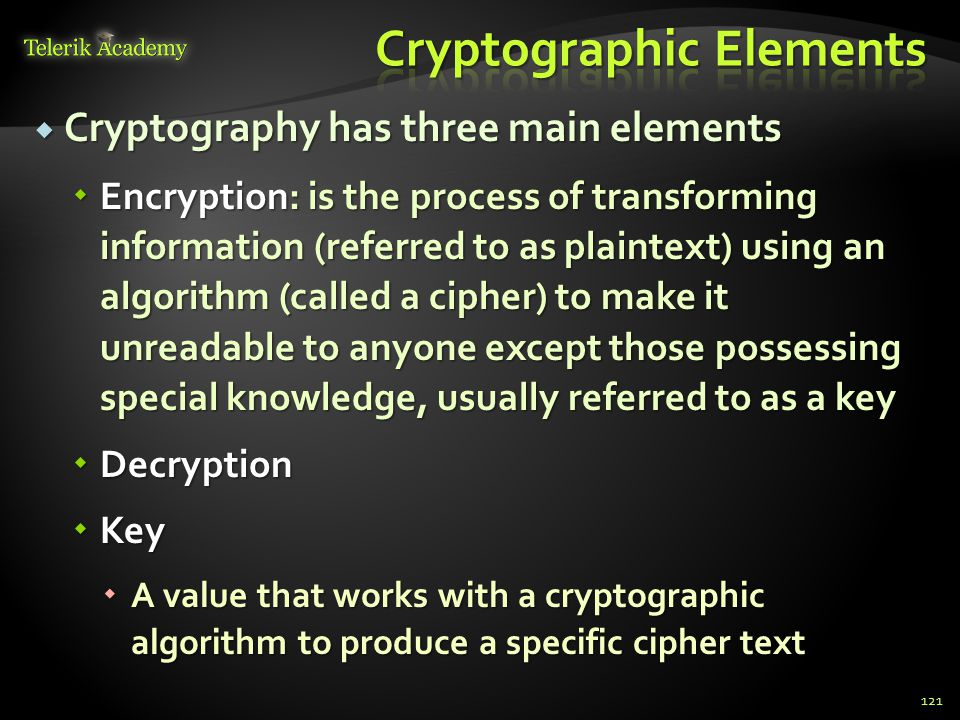  Cryptography has three main elements  Encryption: is the process of transforming information (referred to as plaintext) using an algorithm (called