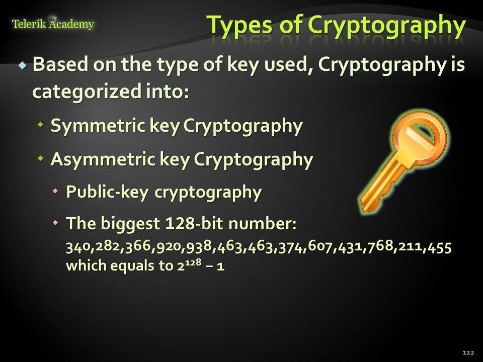  Based on the type of key used, Cryptography is categorized into:  Symmetric key Cryptography  Asymmetric key Cryptography  Public-key cryptograph
