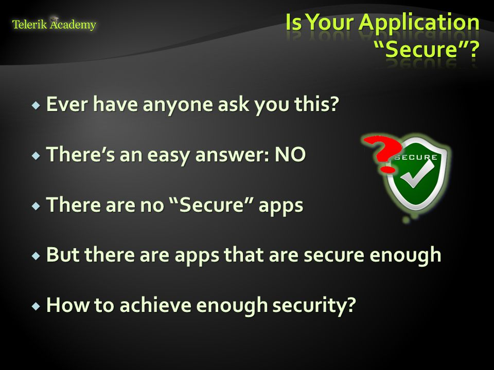 " Ever have anyone ask you this?  There's an easy answer: NO  There are no ""Secure"" apps  But there are apps that are secure enough  How to achiev"