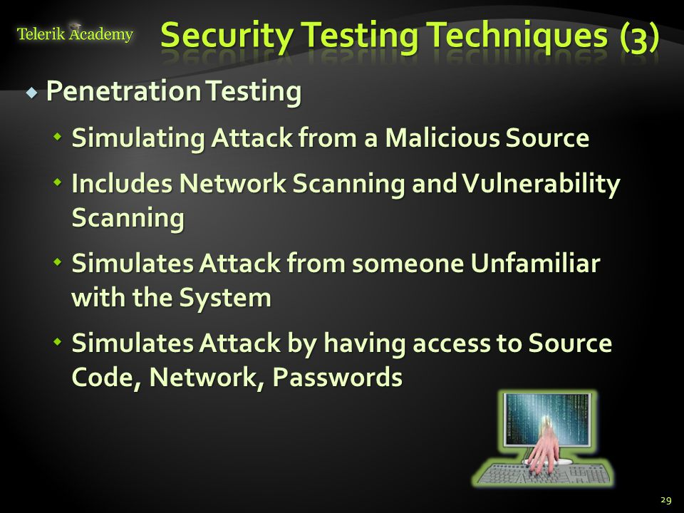  Penetration Testing  Simulating Attack from a Malicious Source  Includes Network Scanning and Vulnerability Scanning  Simulates Attack from someo
