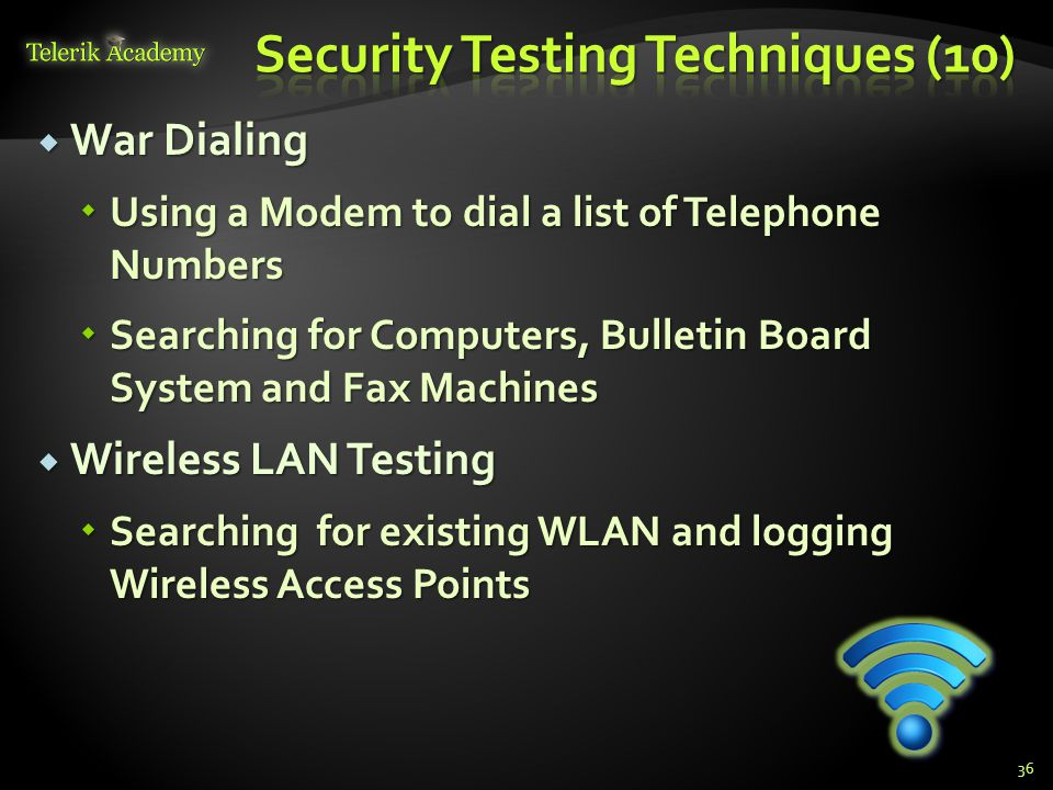  War Dialing  Using a Modem to dial a list of Telephone Numbers  Searching for Computers, Bulletin Board System and Fax Machines  Wireless LAN Tes