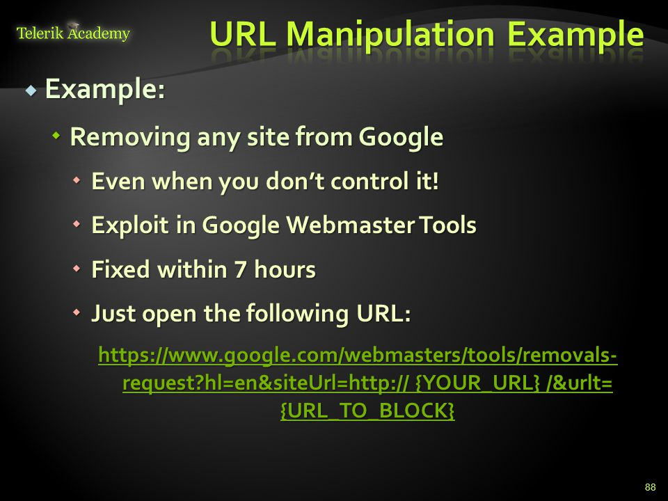 Example:  Removing any site from Google  Even when you don't control it!  Exploit in Google Webmaster Tools  Fixed within 7 hours  Just open th
