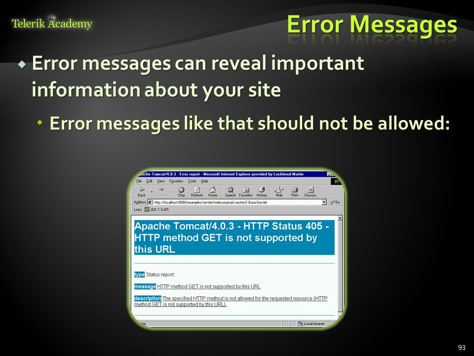  Error messages can reveal important information about your site  Error messages like that should not be allowed: 93