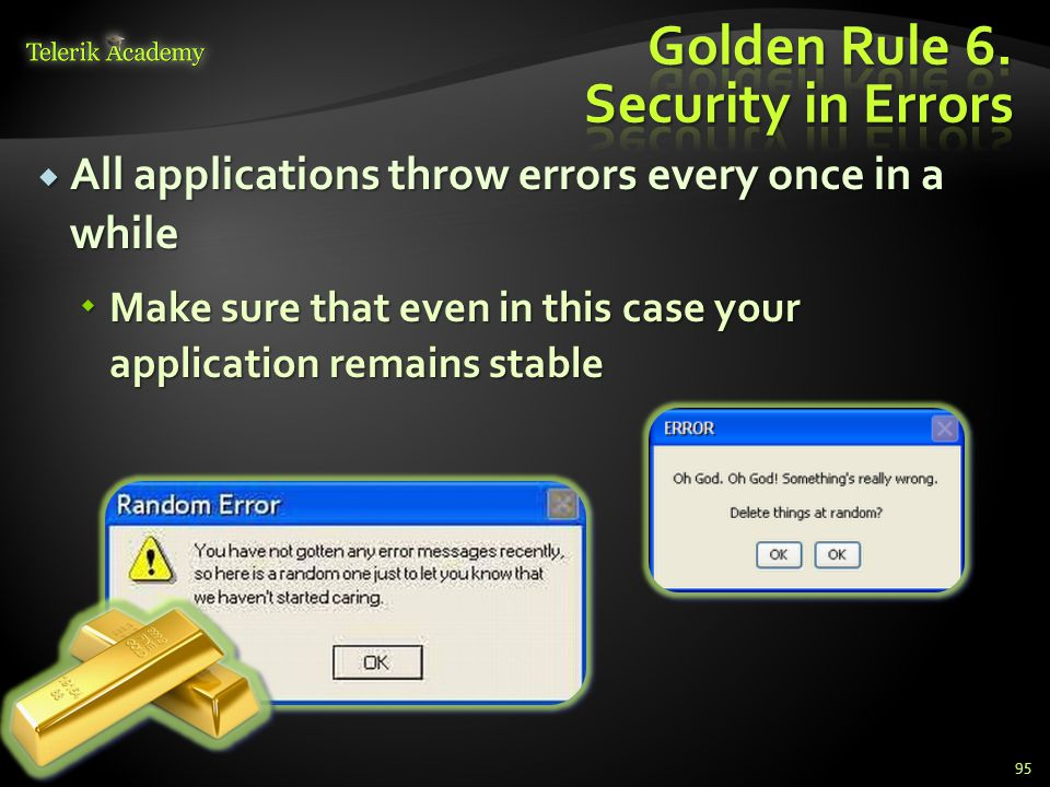  All applications throw errors every once in a while  Make sure that even in this case your application remains stable 95