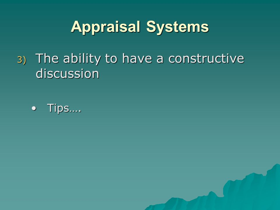 Appraisal Systems 3) The ability to have a constructive discussion Tips….Tips….