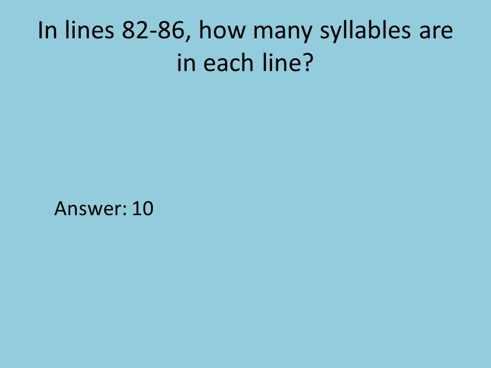 In lines 82-86, how many syllables are in each line Answer: 10