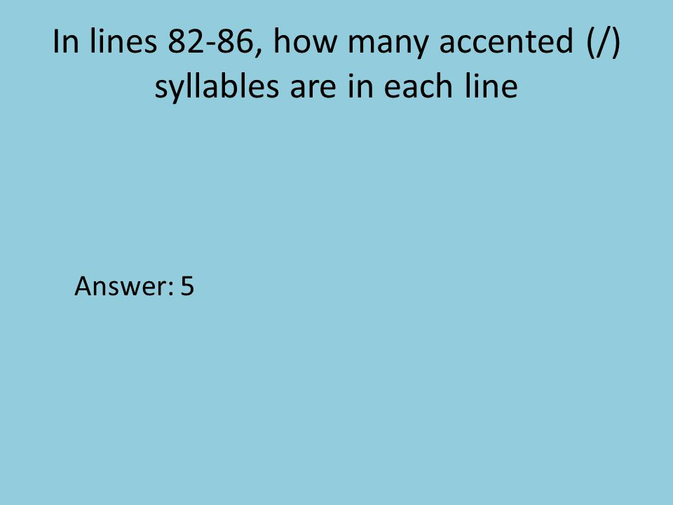In lines 82-86, how many accented (/) syllables are in each line Answer: 5