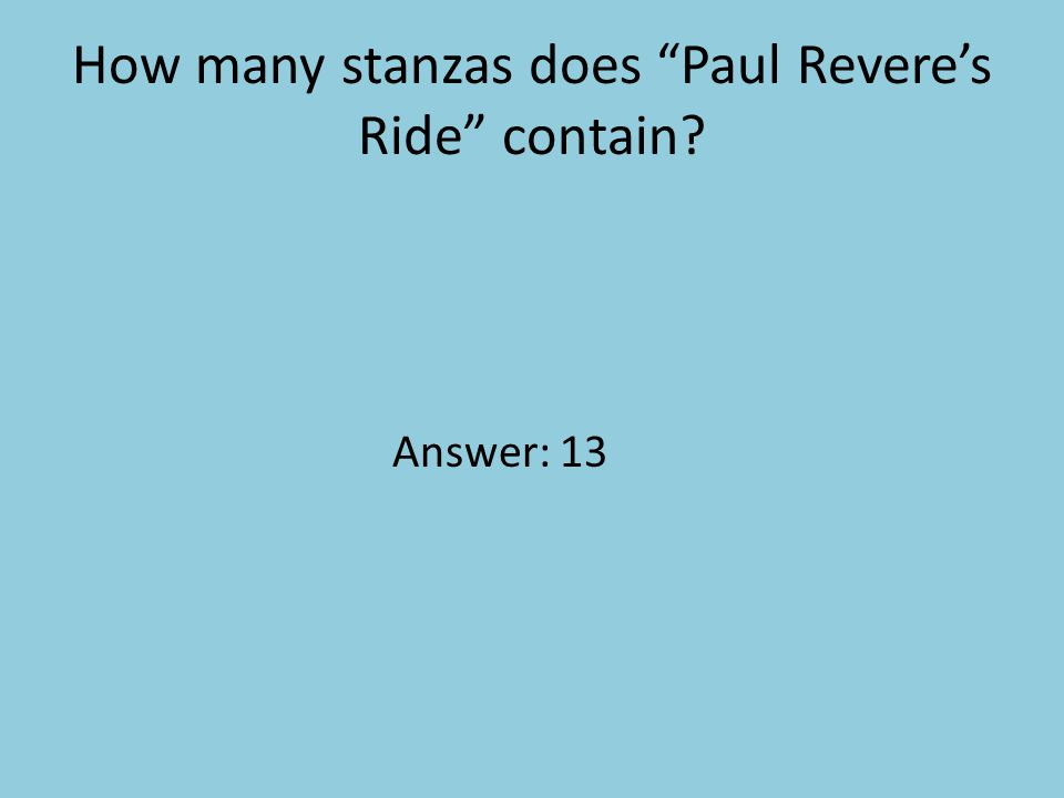"How many stanzas does ""Paul Revere's Ride"" contain? Answer: 13"