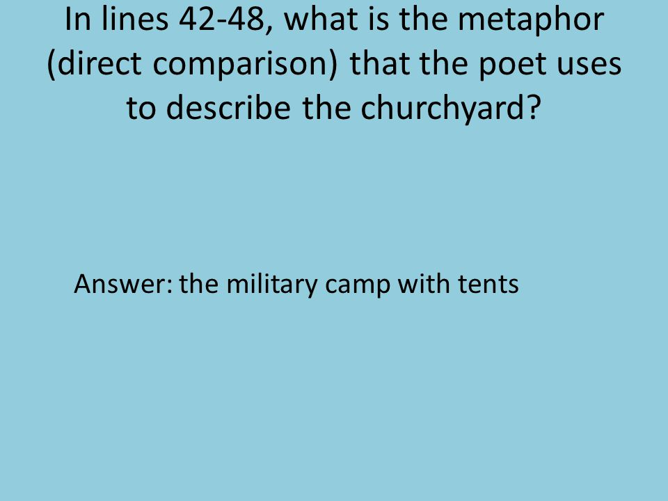 In lines 42-48, what is the metaphor (direct comparison) that the poet uses to describe the churchyard? Answer: the military camp with tents
