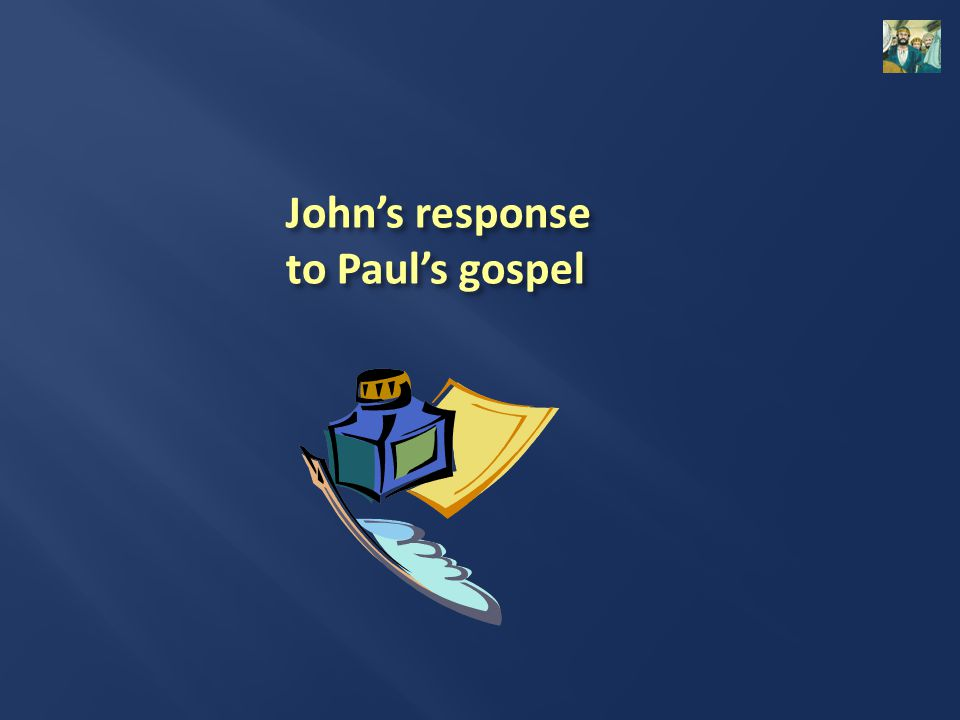 John's response to Paul's gospel
