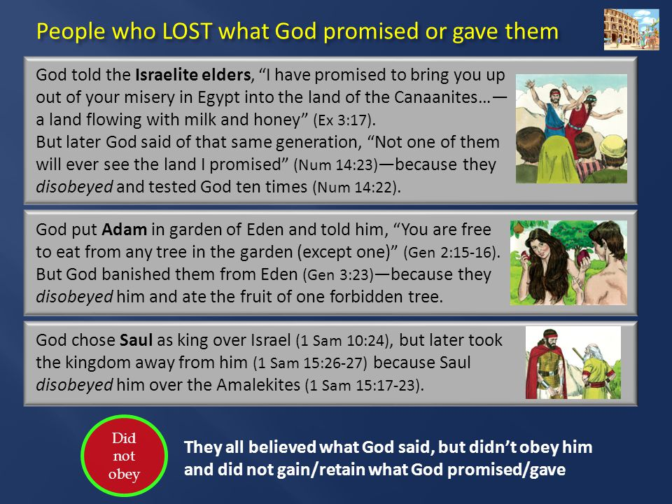 Did not obey God put Adam in garden of Eden and told him, You are free to eat from any tree in the garden (except one) (Gen 2:15-16).