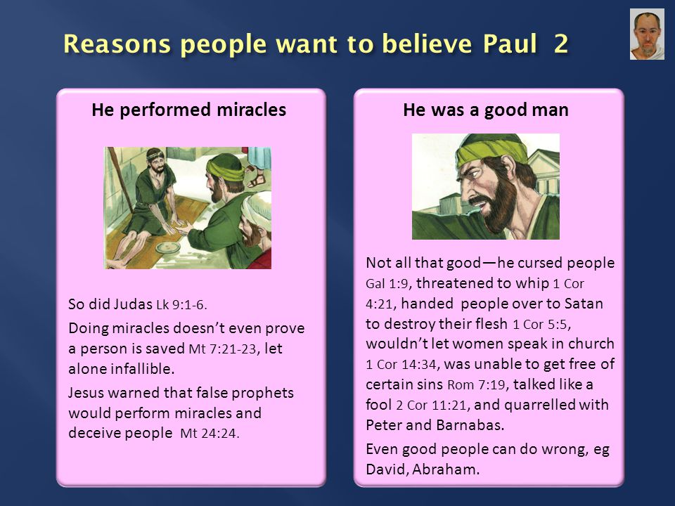 Reasons people want to believe Paul 2 He performed miracles So did Judas Lk 9:1-6.