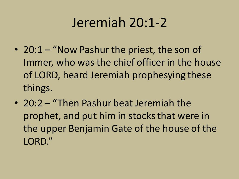 """Jeremiah 20:1-2 20:1 – """"Now Pashur the priest, the son of Immer, who was the chief officer in the house of LORD, heard Jeremiah prophesying these thin"""